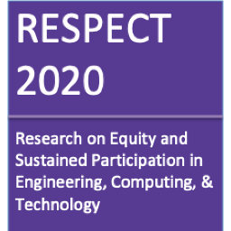 RESPECT 2020: IEEE STCBP Conference for Research on Equity and Sustained Participation in Engineering, Computing, & Technology