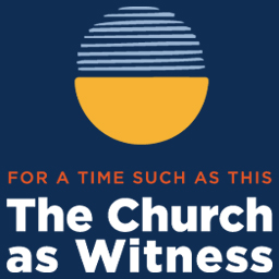 For a Time Such as This: The Church as Witness