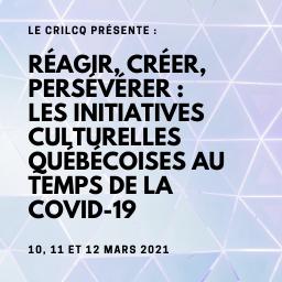 RÉAGIR, CRÉER, PERSÉVÉRER : LES INITIATIVES CULTURELLES QUÉBÉCOISES AU TEMPS DE LA COVID-19