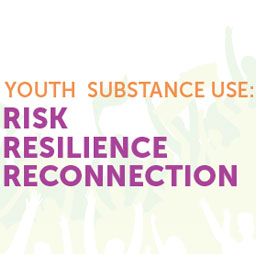 Youth Substance Use: Risk, Resilience, Reconnection
