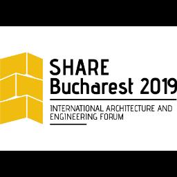 SHARE Bucharest 2019 International Architecture and Engineering Forum